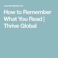 How to Remember What You Read | Thrive Global