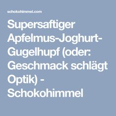 Supersaftiger Apfelmus-Joghurt-Gugelhupf (oder: Geschmack schlägt Optik) - Schokohimmel