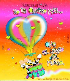 Sencillamente, yo te quiero más... que el resto del mundo. Spanish Greetings, I Love You, My Love, Morning Wish, Good Night, Bff, Happy Birthday, Letters, Humor