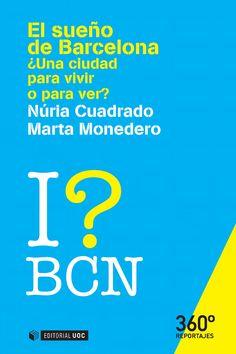 El sueño de Barcelona : ¿una ciudad para vivir o para ver? / Nuria Cuadrado, Marta Monedero http://fama.us.es/record=b2668795~S5*spi