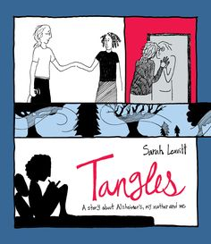 Leavitt, Sarah. Tangles: A Story About Alzheimer's, My Mother, and Me. New York, NY: Skyhorse Publishing, 2012.