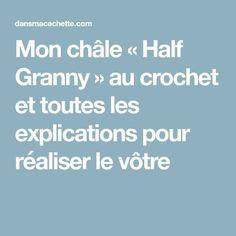 Mon châle «Half Granny» au crochet et toutes les explications pour réaliser le vôtre