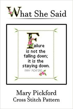 Mary Pickford Quote Cross Stitch Pattern: Failure is not the falling down; it is the staying down. (English Edition) eBook: What She Said Stitches: Amazon.de: Kindle-Shop