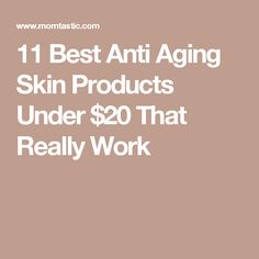 11 Best Anti Aging Skin Products Under $20 That Really Work