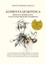 Alimenta quijotesca : duelos y quebrantos y algún palomino de añadidura / Germán Barreiro González León : Eolas ediciones, Universidad de León, 2016