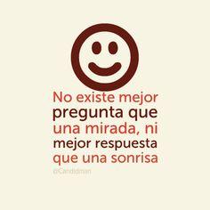 """""""No existe mejor pregunta que una #Mirada, ni mejor #Respuesta que una #Sonrisa""""."""