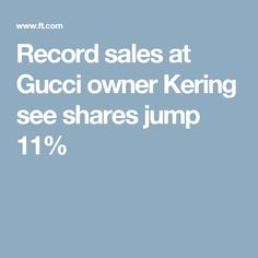 Record sales at Gucci owner Kering see shares jump 11%