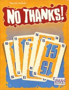 No Thanks - Interesting Card Game and really fun.