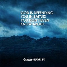 ....never forget that! God loves you and is fighting the battles for you…