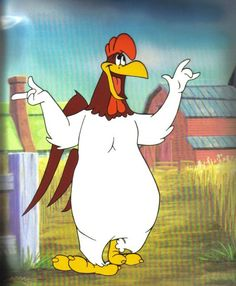 Foghorn Leghorn. My very favorite cartoon character. I say, I say boya!