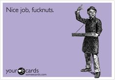 i think this means not so nice of a job lol Blunt Cards, Haha Funny, Hilarious, Funny Stuff, Favorite Words, Favorite Quotes, Work Humor, E Cards, Someecards