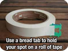 Use a Bread Tab to Hold Your Spot On a Roll of Tape!