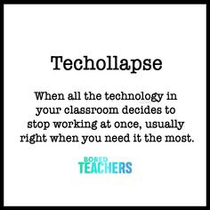 When all the technology in your classroom decides to stop working at once, usually right when you need it the most.