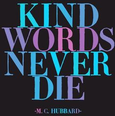 """Kind words never die"" quote via www.Facebook.com/CareerBliss"