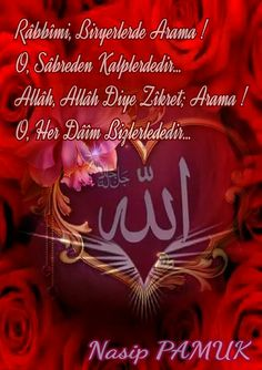 Râbbîmi Biryerlerde Arama  O Sâbreden Kalplerdedir  Allâh, Allâh Diye Zîkret, Arama  O Her Dâîm Bizlerlededir                            Nasip PAMUK