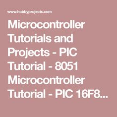 Microcontroller Tutorials and Projects - PIC Tutorial - 8051  		Microcontroller Tutorial - PIC 16F877A - DALLAS 80C320 - Hobby Projects