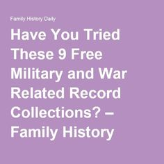 Have You Tried These 9 Free Military and War Related Record Collections? – Family History Daily