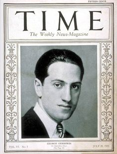 On 20 July 1925, George Gershwin made it on to the cover of Time magazine, the first popular musician to be featured since the magazine began in March 1923.