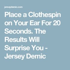 Place a Clothespin on Your Ear For 20 Seconds. The Results Will Surprise You - Jersey Demic