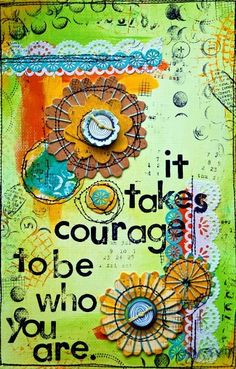 Courage, Art Journal page by Karenika. More wonderful stuff here and words of encouragement on inspirational backgrounds Journal D'art, Journal Covers, Art Journal Pages, Art Journals, Journal Quotes, Journal Prompts, Journal Ideas, Kunstjournal Inspiration, Art Journal Inspiration