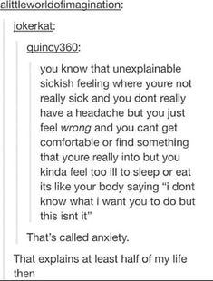 I thought it was more like sensory overload?<<<I could be wrong but I think that sensory overload is when every little noise is annoying.<<sensory overload is a type of anxiety and you are correct The Words, Funny, Hilarious, Describe Me, My Tumblr, Mbti, Story Of My Life, How I Feel, So True