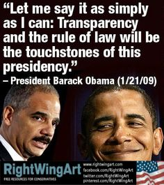 Transparancy and the ruleof law are the touchstones of the Obama presidency. ROTFLMAO...