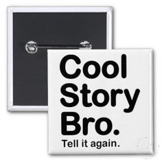 Popular Cool Pin Buttons. cool story bro Cool Pins, Bro, Buttons, Popular, Cool Stuff, Popular Pins, Plugs, Most Popular