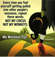 Every time you feel yourself getting pulled into other people's nonsense, repeat these words: not my circus not my monkeys. My monkeys fly! Life Quotes Love, Great Quotes, Quotes To Live By, Inspirational Quotes, Fabulous Quotes, Quirky Quotes, Unique Quotes, Motivational Thoughts, Super Quotes