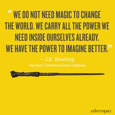 We all have a little bit of magic inside of us, and J.K. Rowling knows we can use it to change the world.