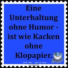 Unterhaltung ohne Humor ist vertane Zeit! Klopapier-Weisheit! http://ispruch.de