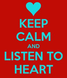 keep calm and listen to heart | KEEP CALM AND LISTEN TO HEART - KEEP CALM AND CARRY ON Image Generator