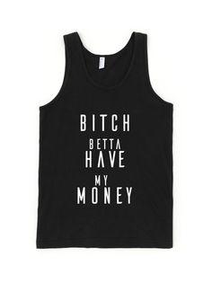 BITCH BETTA HAVE MY MONEY TANK TOP #hiphop #rihana #bitchbettahavemy money