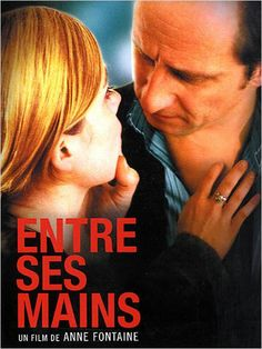 Entre ses mains - Anne Fontaine - 21 septembre 2005 - Pathé Distribution