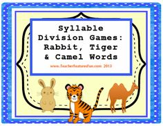 Syllable Division Games: Rabbit, Tiger & Camel Words (VC/CV, V/CV and VC/V) The games that are included in this pack make the topic of syllable division fun and easy to understand. While not a topic that kids clamor to learn about, students WILL want to play these games (my class does)!