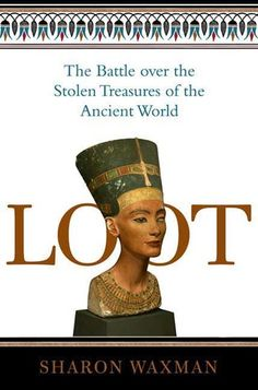 Loot: The Battle over the Stolen Treasures of the Ancient World by Sharon Waxman | For the past two centuries, the West has been plundering the treasures of the ancient world to fill its great museums, but in recent years, the countries where ancient civilizations originated have begun to push back, taking museums to court, prosecuting curators, and threatening to force the return of these priceless objects. Loot opens a new window on an enduring conflict.