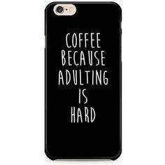 Coffee Because Adulting is Hard iPhone 7/ 7 Plus, 6S Case, Funny... (£8.11) ❤ liked on Polyvore featuring accessories, tech accessories, phone cases, phones, cases, tech, white iphone case, iphone cover case, slim iphone case and iphone cases