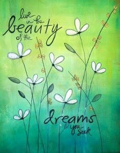 Live in the beauty of the dreams you seek <3