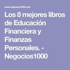 Los 8 mejores libros de Educación Financiera y Finanzas Personales. - Negocios1000