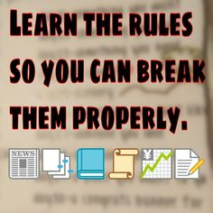 Learn the rules so you can break them properly.