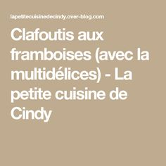 Clafoutis aux framboises (avec la multidélices) - La petite cuisine de Cindy