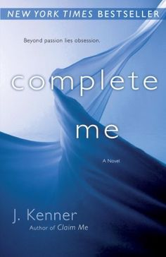Complete Me (The Stark Trilogy #3): A Novel by J. Kenner