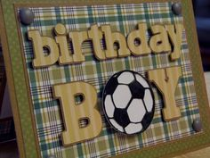 """I used the """"Birthday Bash"""" cartridge for the letters and """"Life's a Party"""" cartridge for the soccer ball."""