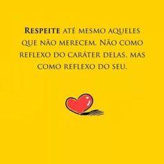 Respeite até mesmo aqueles que não merecem