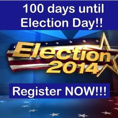 100 days until Election Day!! Register NOW!!!