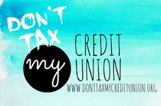 Don't Tax My Credit Union! Keep Congress from taxing your credit union! www.donttaxmycreditunion.org