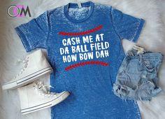 Cash Me At Da Ball Field How Bow Dah Shirt, baseball mom shirt, Cash Me Outside Shirt, How Bow Dah Shirt, Baseball Mama Shirt, Baseball Mom by 1OneCraftyMomma on Etsy