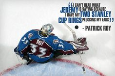 Patrick Roy...quotes not quite right though...somebody corrected his terrible English. :)