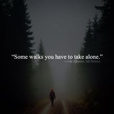 Some walks you have to take alone. via (http://ift.tt/1Ls3r81)