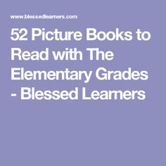 52 Picture Books to Read with The Elementary Grades - Blessed Learners