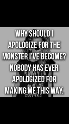 Indeed, I never apologize, life made me a certain way and there are things that cannot be changed